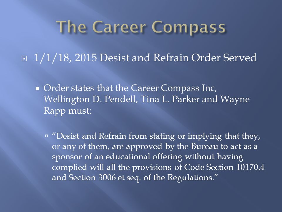  1/1/18, 2015 Desist and Refrain Order Served  Order states that the Career Compass Inc, Wellington D. Pendell, Tina L. Parker and Wayne Rapp must: