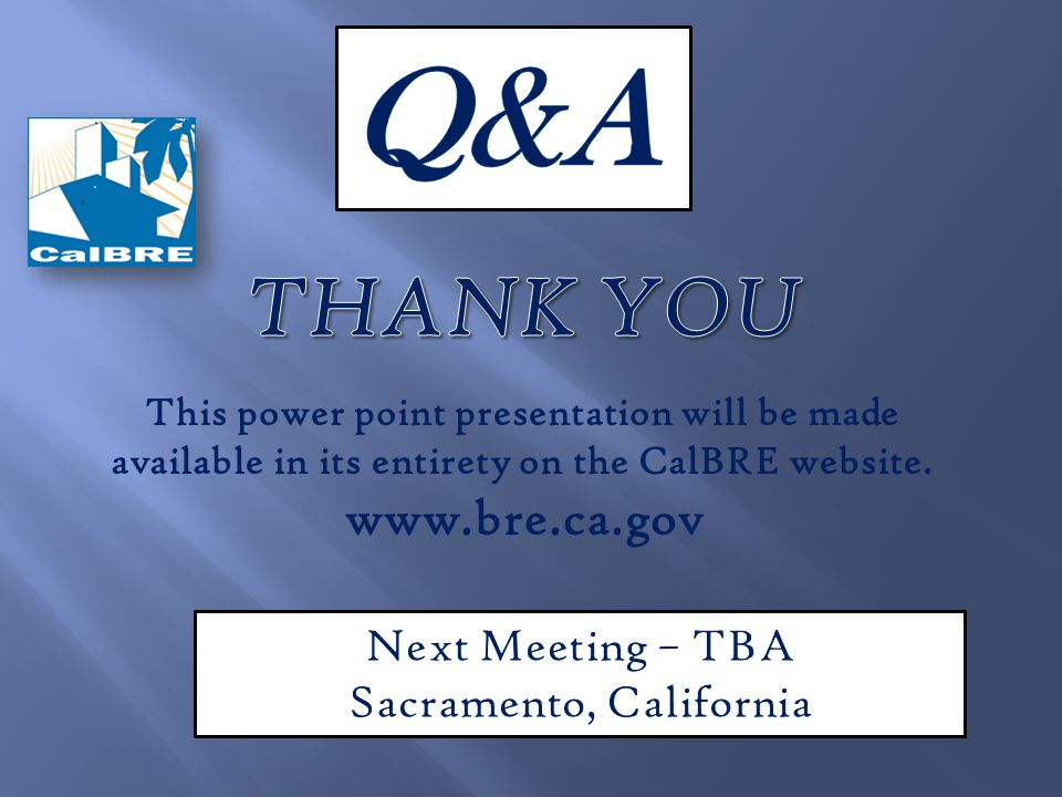 This power point presentation will be made available in its entirety on the CalBRE website. www.bre.ca.gov