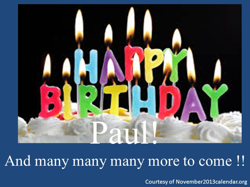 Paul! And many many many more to come !! Courtesy of November2013calendar.org