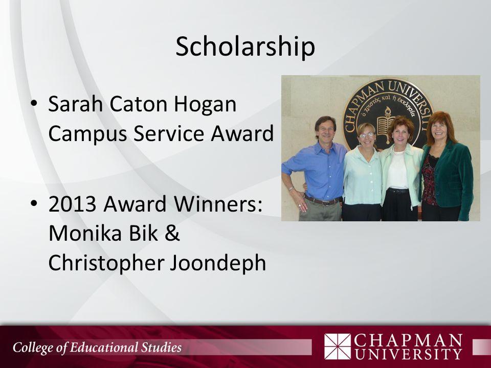 Scholarship Sarah Caton Hogan Campus Service Award 2013 Award Winners: Monika Bik & Christopher Joondeph