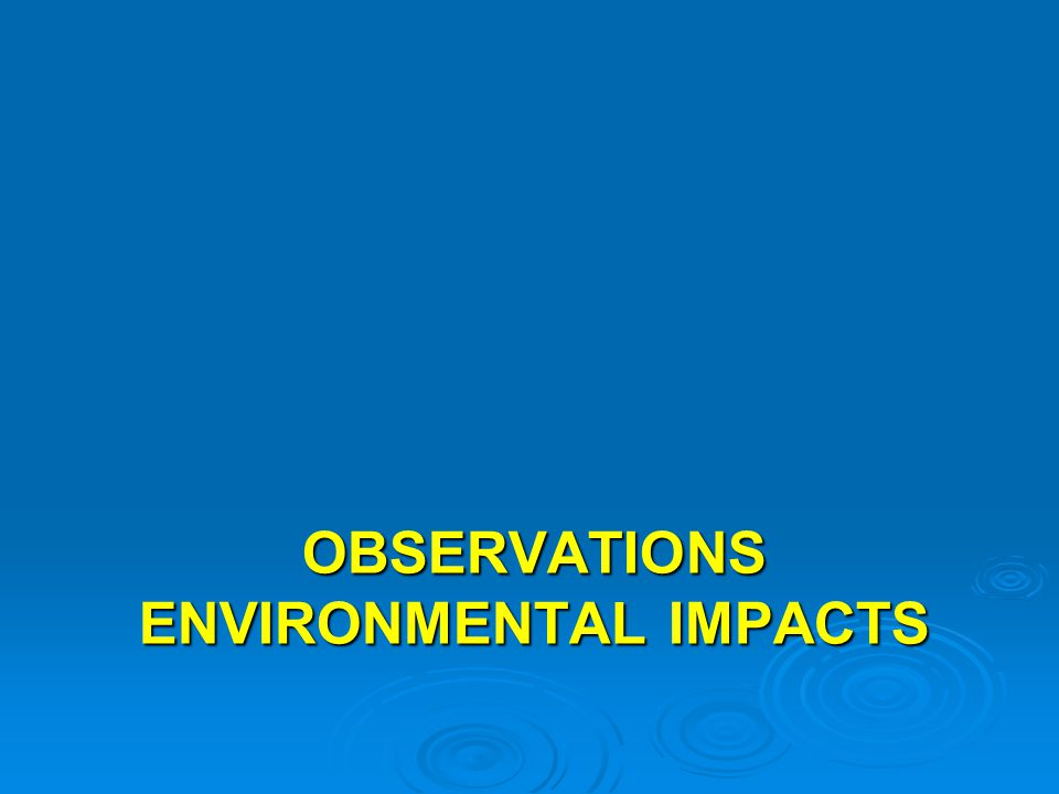 OBSERVATIONS ENVIRONMENTAL IMPACTS