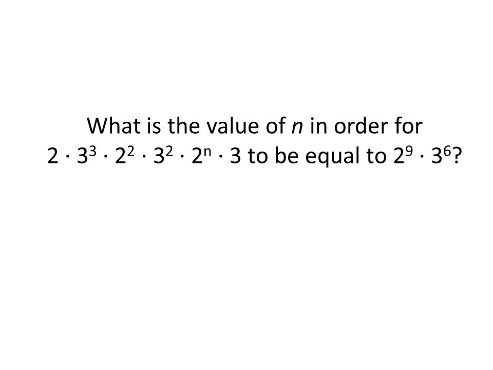 What is the value of n in order for 2 ∙ 3 3 ∙ 2 2 ∙ 3 2 ∙ 2 n ∙ 3 to be equal to 2 9 ∙ 3 6 ?