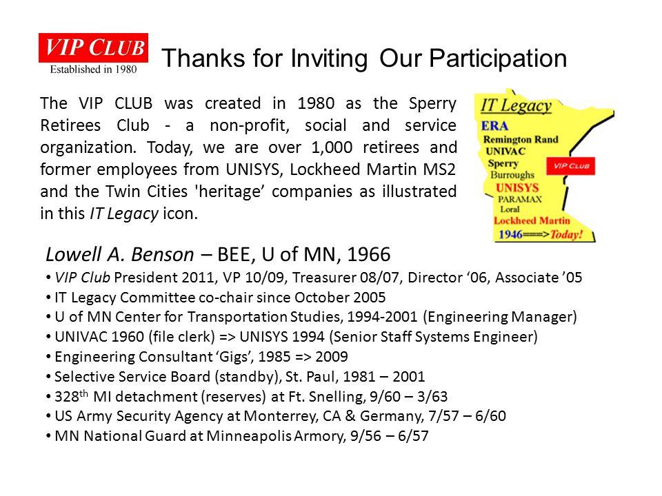Lowell A. Benson – BEE, U of MN, 1966 VIP Club President 2011, VP 10/09, Treasurer 08/07, Director '06, Associate '05 IT Legacy Committee co-chair sin