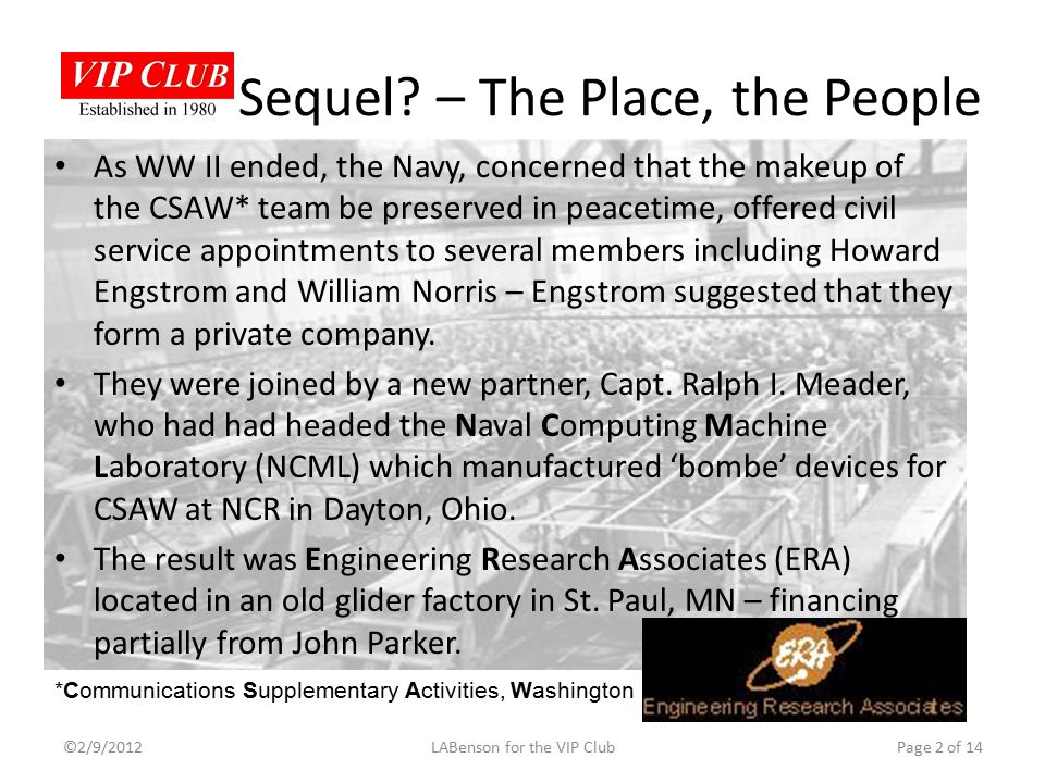 As WW II ended, the Navy, concerned that the makeup of the CSAW* team be preserved in peacetime, offered civil service appointments to several members