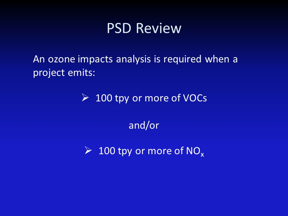 PSD Review If project is major by itself or a major modification, a protocol is required: – For all criteria pollutants with an increase – Must be sen