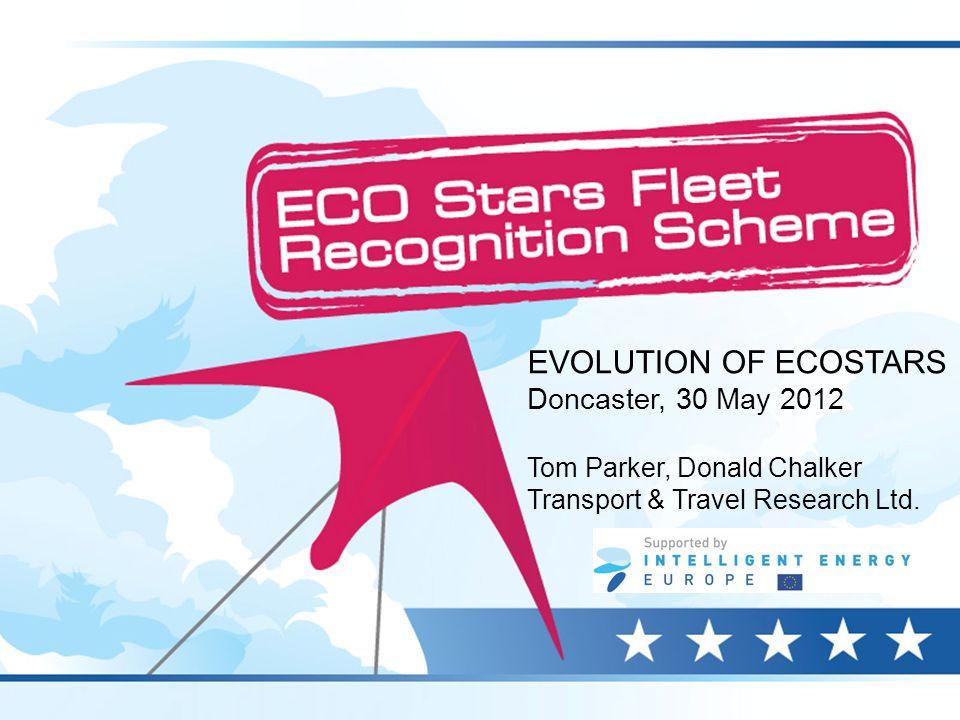 EVOLUTION OF ECOSTARS Doncaster, 30 May 2012 Tom Parker, Donald Chalker Transport & Travel Research Ltd.