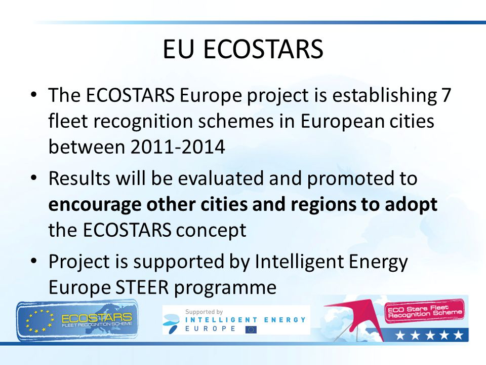 EU ECOSTARS The ECOSTARS Europe project is establishing 7 fleet recognition schemes in European cities between 2011-2014 Results will be evaluated and