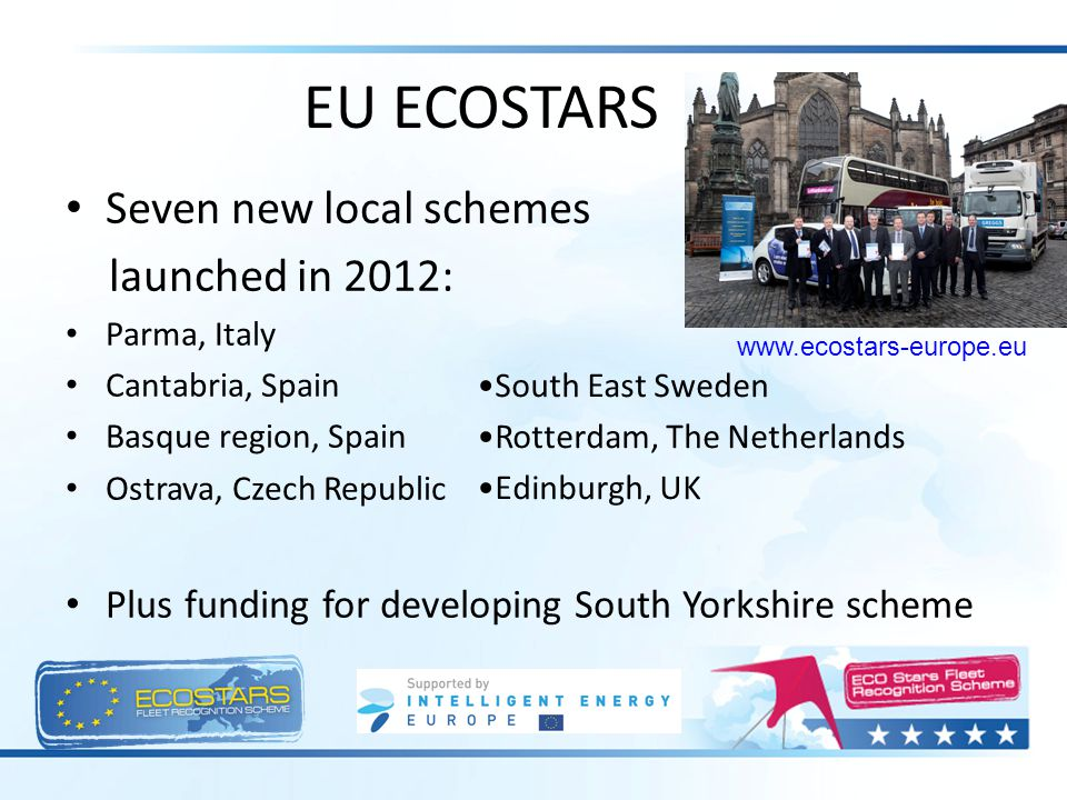 EU ECOSTARS Seven new local schemes launched in 2012: Parma, Italy Cantabria, Spain Basque region, Spain Ostrava, Czech Republic Plus funding for deve