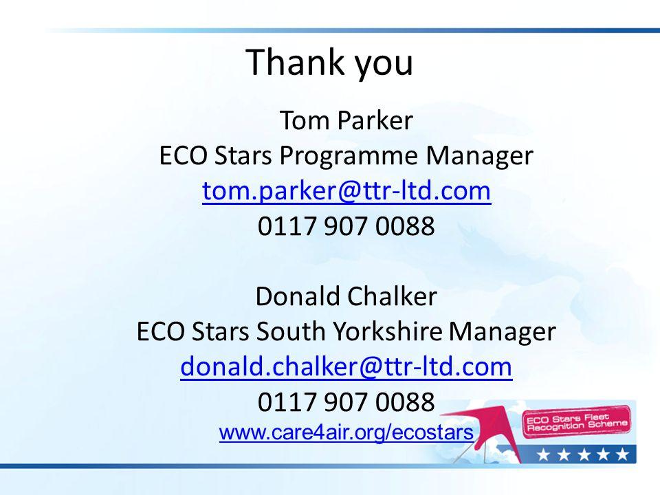 Thank you Tom Parker ECO Stars Programme Manager tom.parker@ttr-ltd.com 0117 907 0088 Donald Chalker ECO Stars South Yorkshire Manager donald.chalker@
