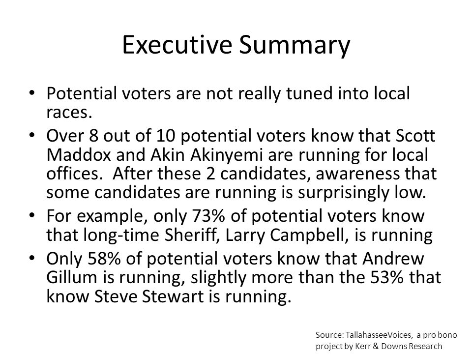 Executive Summary Potential voters are not really tuned into local races. Over 8 out of 10 potential voters know that Scott Maddox and Akin Akinyemi a