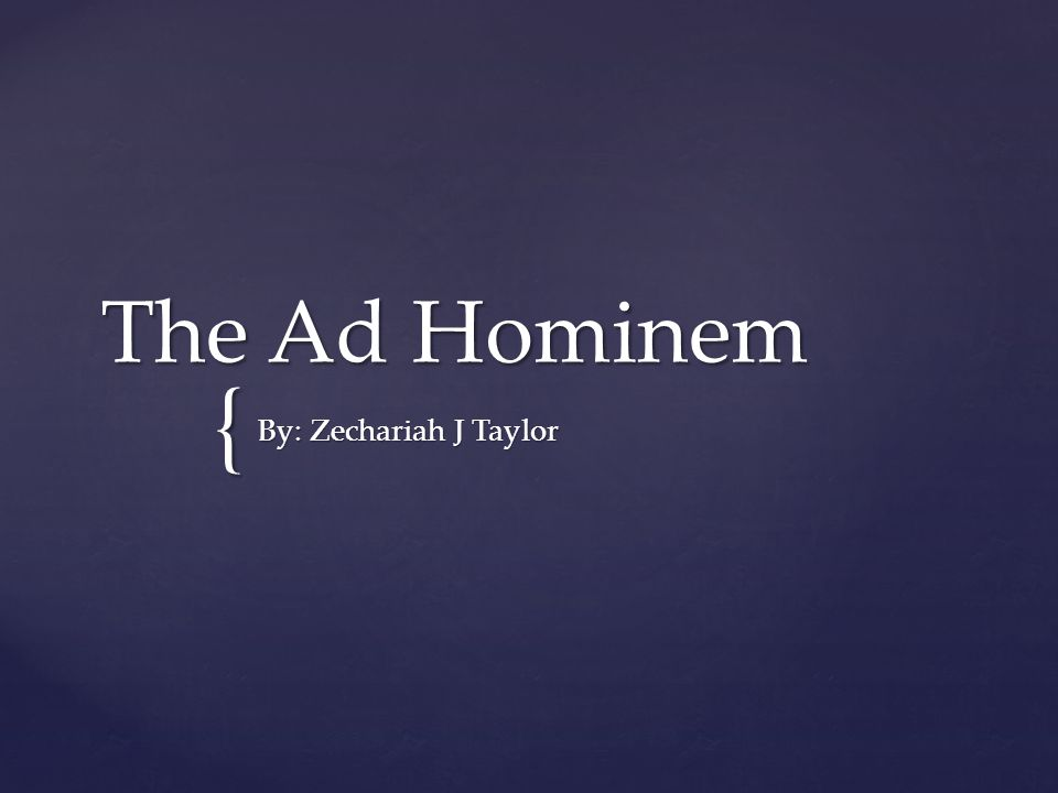 { The Ad Hominem By: Zechariah J Taylor