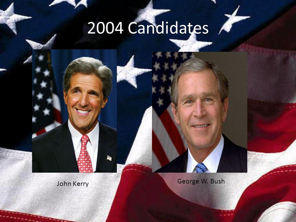 2004 Candidates John Kerry George W. Bush