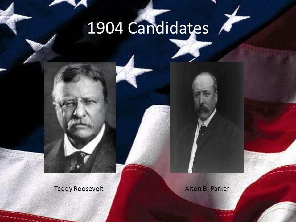 Theodore Roosevelt Ran for reelection in 1904.