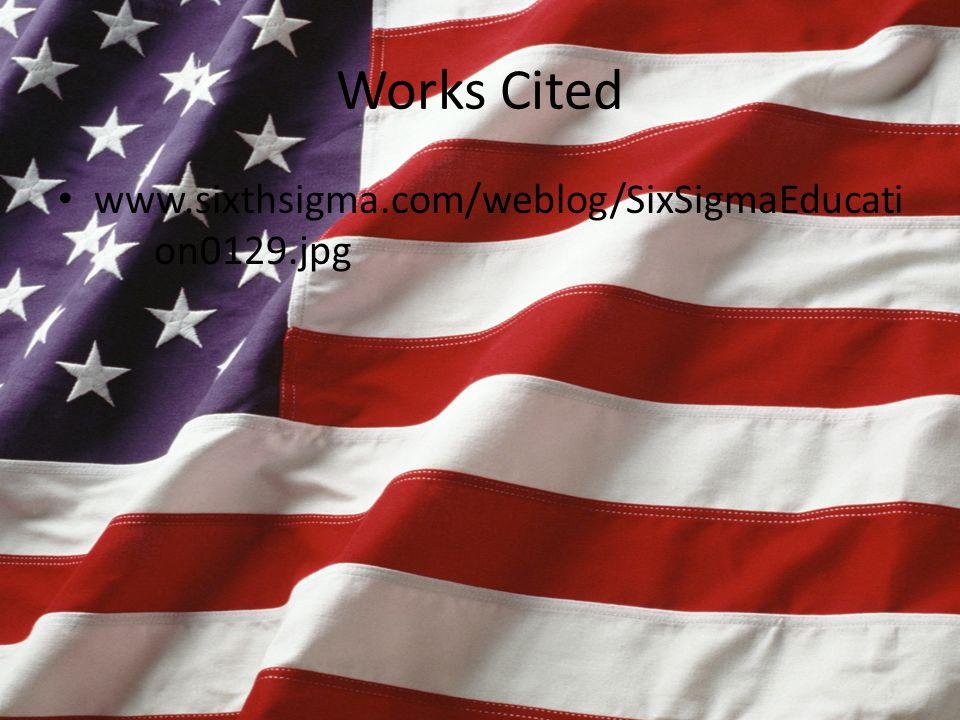 Works Cited www.sixthsigma.com/weblog/SixSigmaEducati on0129.jpg