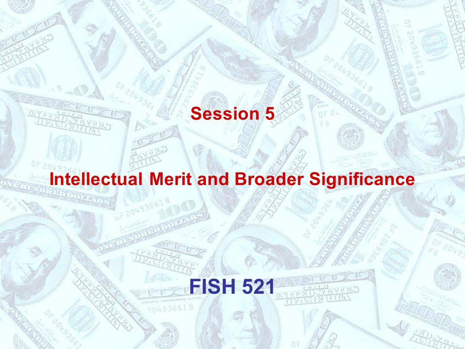 Session 5 Intellectual Merit and Broader Significance FISH 521