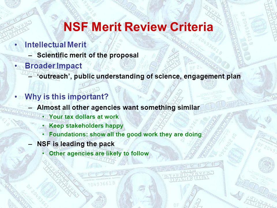 NSF Merit Review Criteria Intellectual Merit –Scientific merit of the proposal Broader Impact –'outreach', public understanding of science, engagement