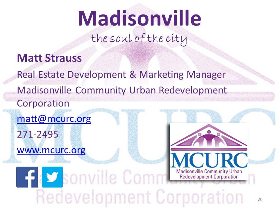 Madisonville the soul of the city Matt Strauss Real Estate Development & Marketing Manager Madisonville Community Urban Redevelopment Corporation matt