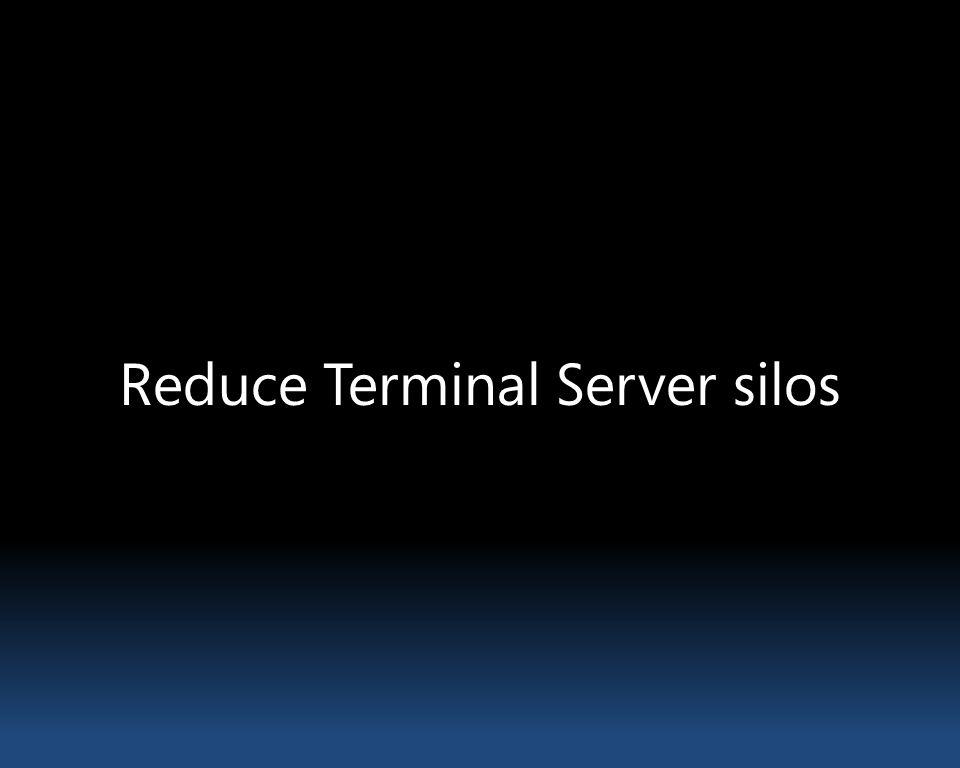 Reduce Terminal Server silos