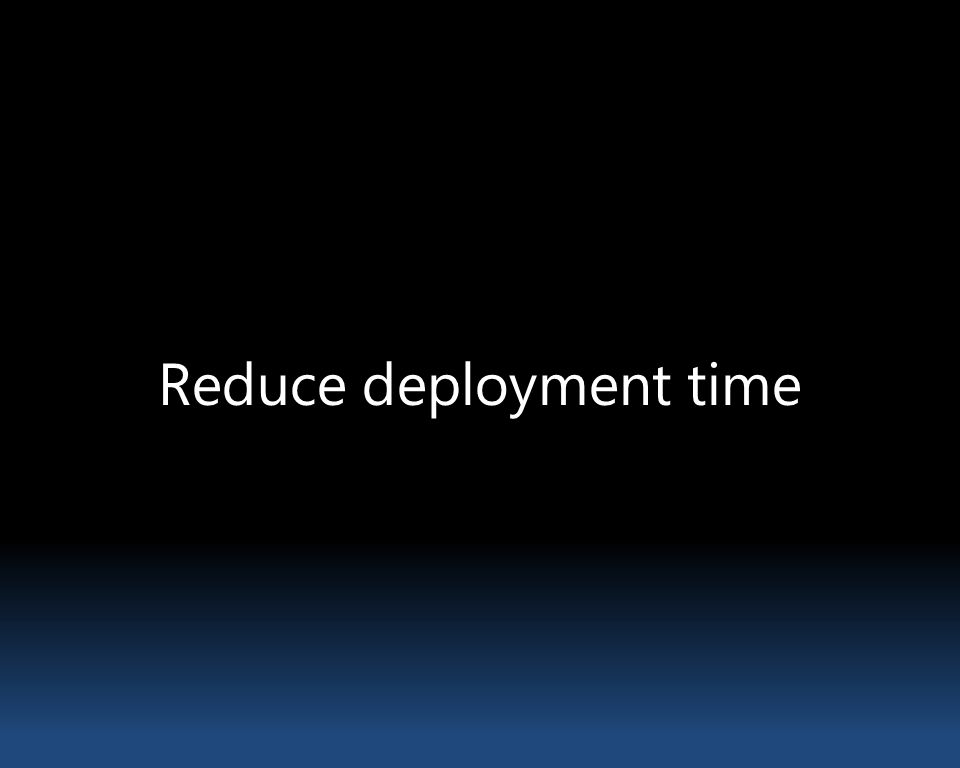 Reduce deployment time