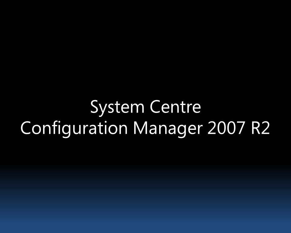 System Centre Configuration Manager 2007 R2