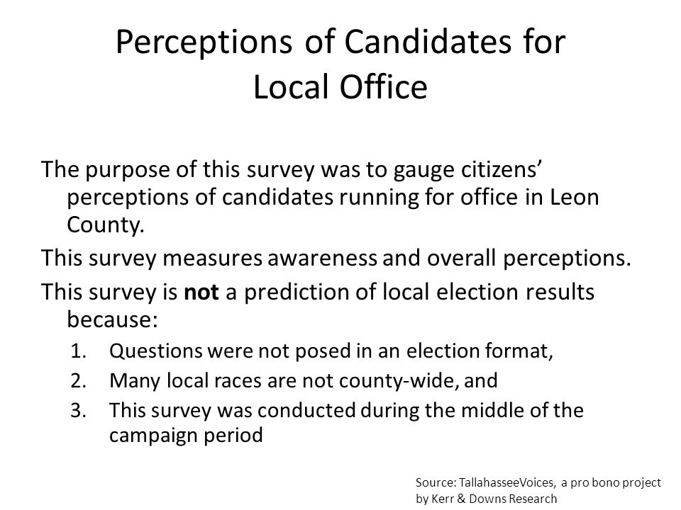 Perceptions of Candidates for Local Office The purpose of this survey was to gauge citizens' perceptions of candidates running for office in Leon County.