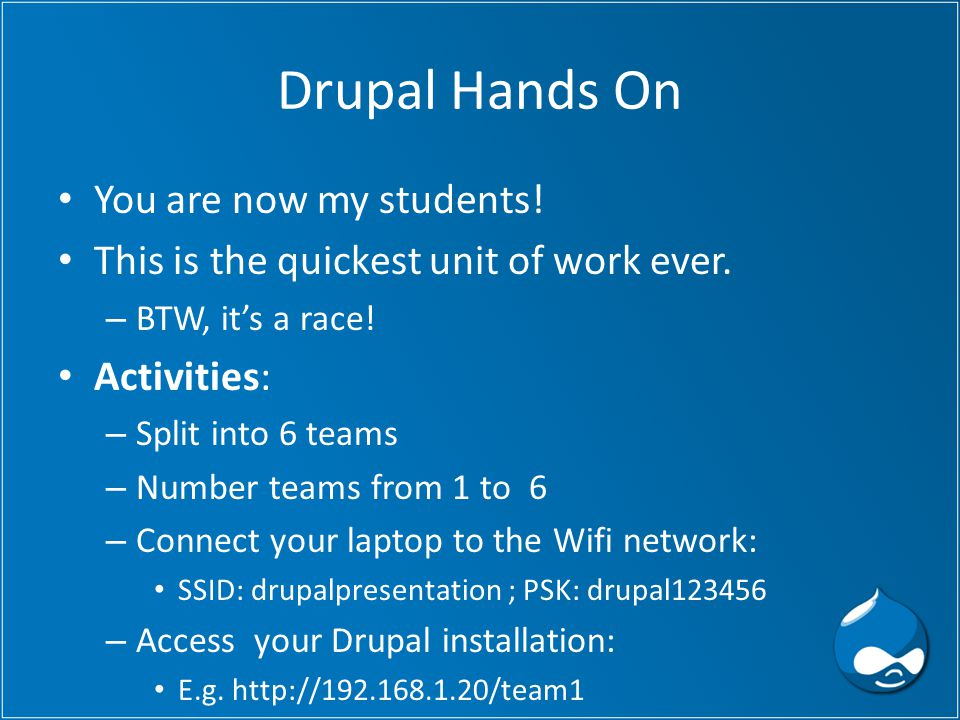 Drupal Hands On You are now my students. This is the quickest unit of work ever.