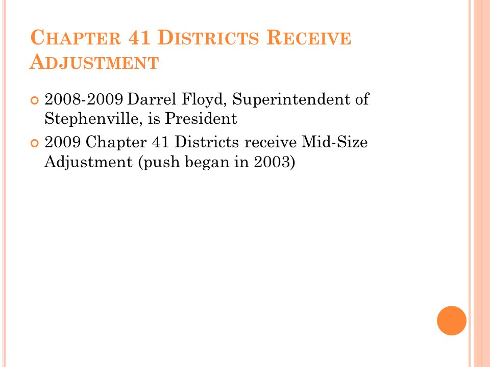 C HAPTER 41 D ISTRICTS R ECEIVE A DJUSTMENT 2008-2009 Darrel Floyd, Superintendent of Stephenville, is President 2009 Chapter 41 Districts receive Mid-Size Adjustment (push began in 2003)