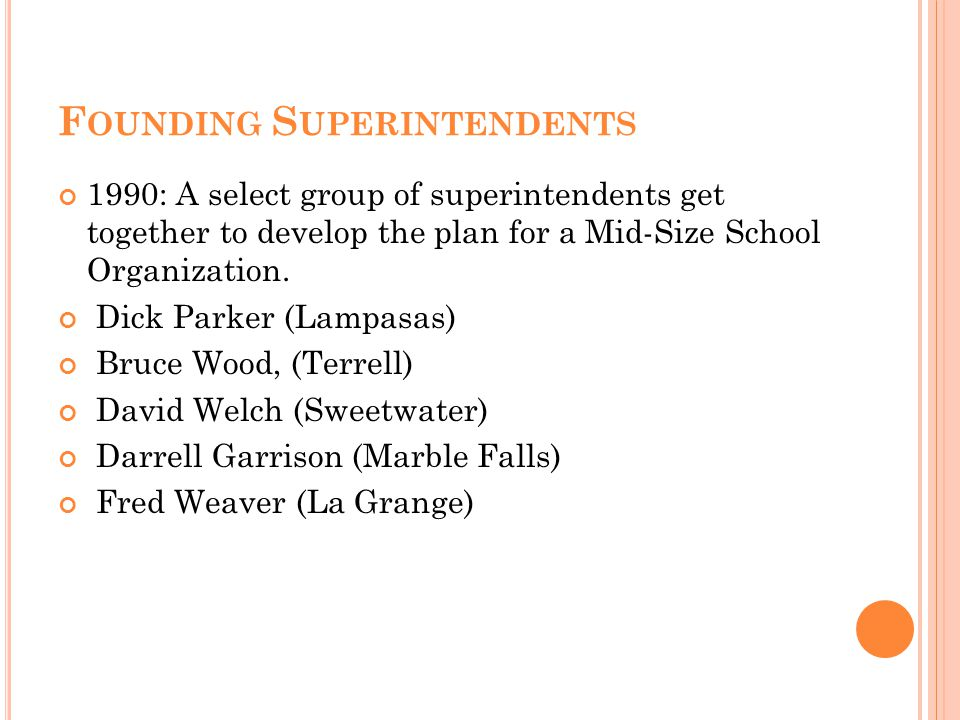 F OUNDING S UPERINTENDENTS 1990: A select group of superintendents get together to develop the plan for a Mid-Size School Organization.