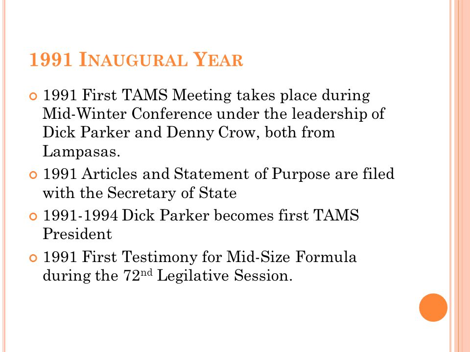 1991 I NAUGURAL Y EAR 1991 First TAMS Meeting takes place during Mid-Winter Conference under the leadership of Dick Parker and Denny Crow, both from Lampasas.