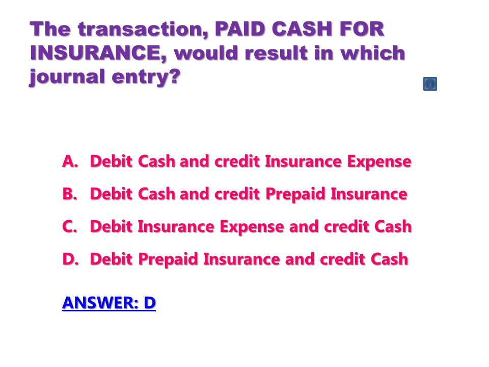 The transaction, PAID CASH FOR INSURANCE, would result in which journal entry.