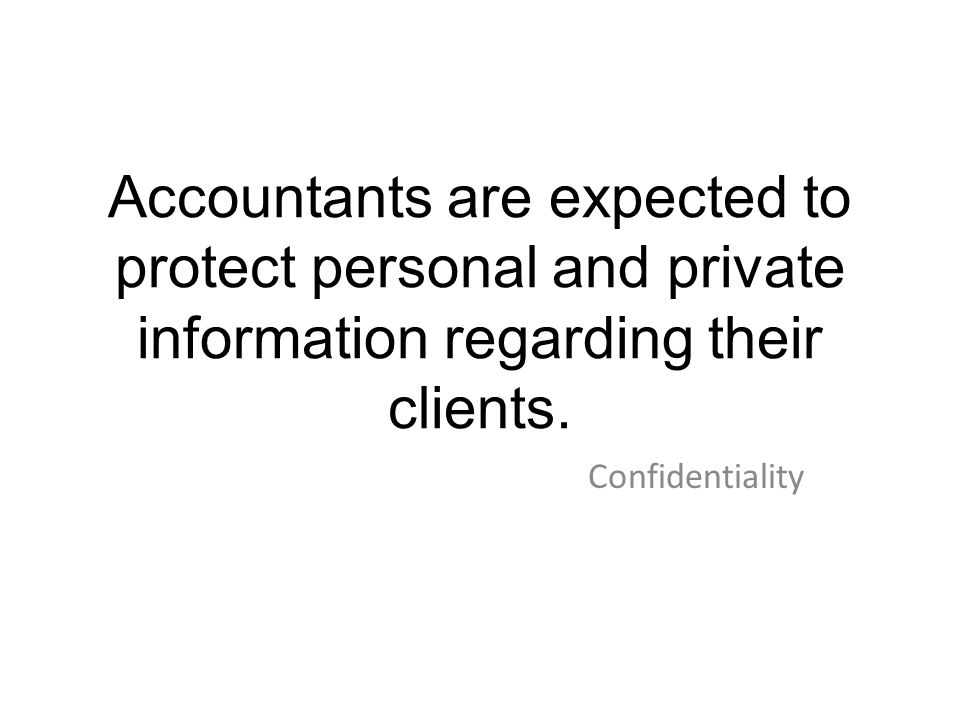 Accountants are expected to protect personal and private information regarding their clients.