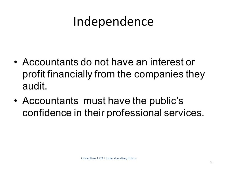 Accountants do not have an interest or profit financially from the companies they audit.