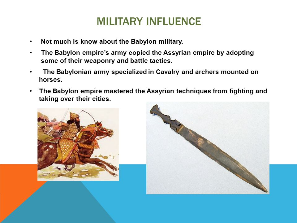 MILITARY INFLUENCE Not much is know about the Babylon military.