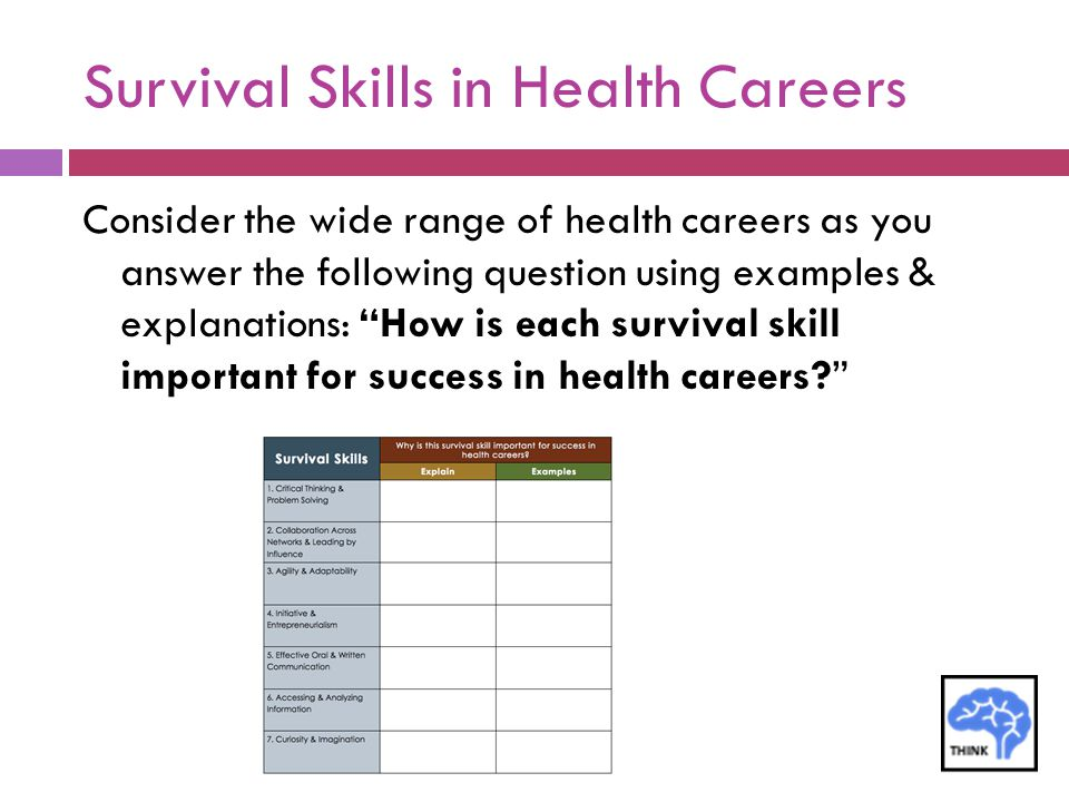 """Survival Skills in Health Careers Consider the wide range of health careers as you answer the following question using examples & explanations: """"How i"""