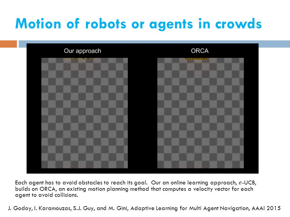 Motion of robots or agents in crowds J. Godoy, I.