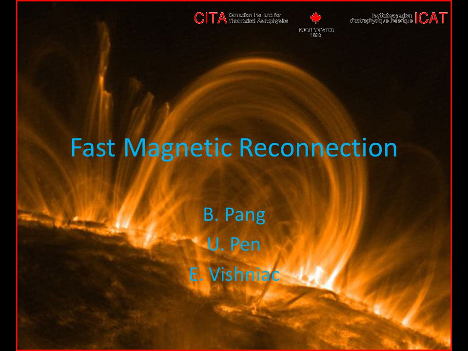 Fast Magnetic Reconnection B. Pang U. Pen E. Vishniac