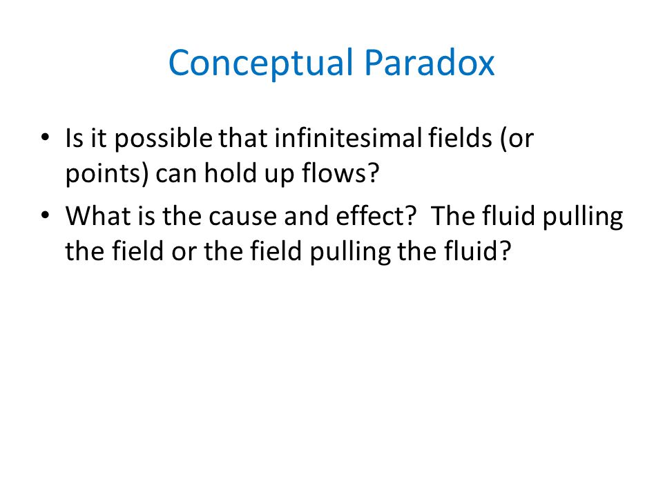 Conceptual Paradox Is it possible that infinitesimal fields (or points) can hold up flows.