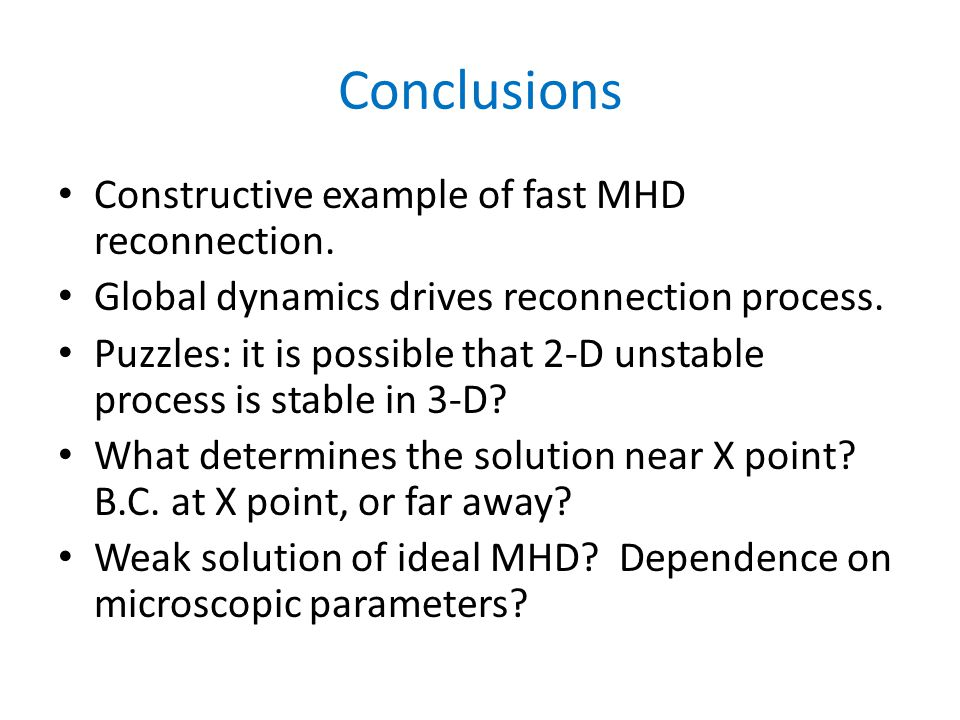 Conclusions Constructive example of fast MHD reconnection.
