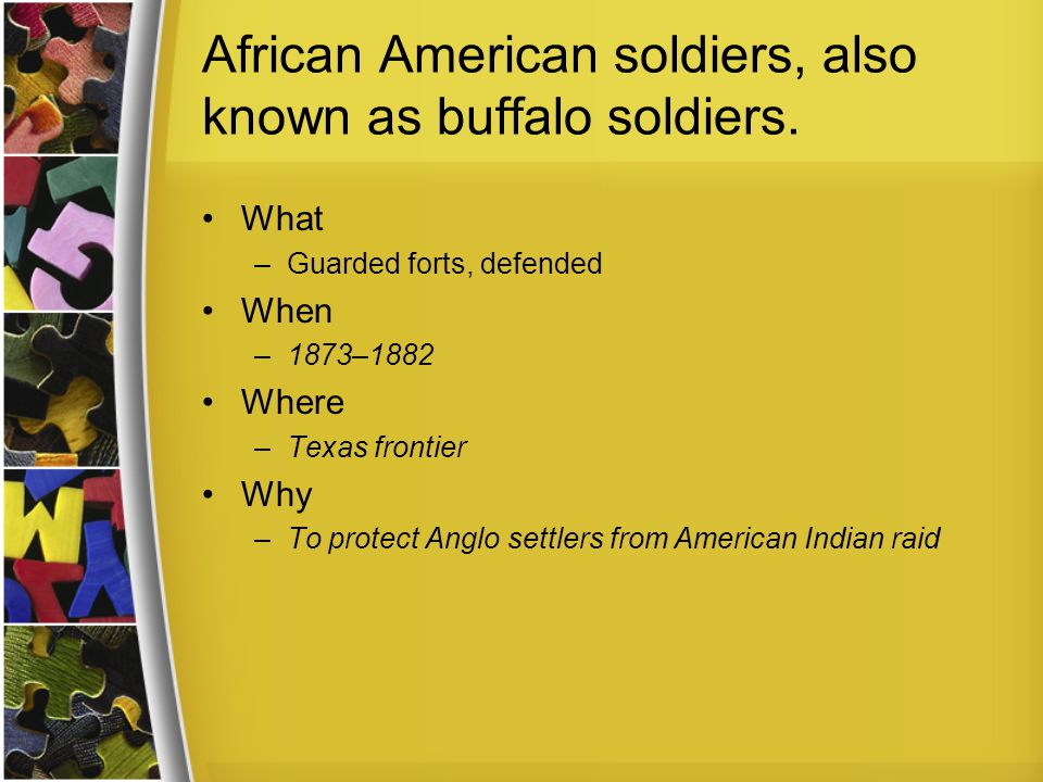 How –By patrol Effects –Buffalo soldiers faced racism and discrimination from Anglo American settlers.