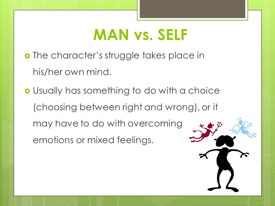 MAN vs. SELF  The character's struggle takes place in his/her own mind.