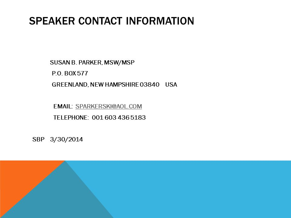 SPEAKER CONTACT INFORMATION SUSAN B. PARKER, MSW/MSP P.O.