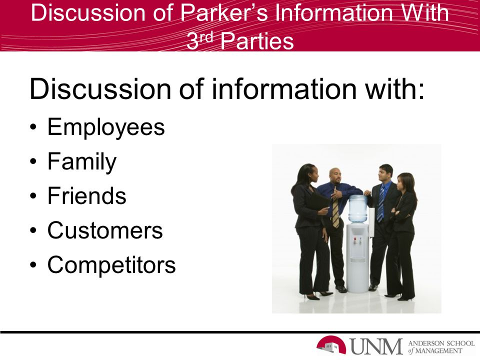Discussion of Parker's Information With 3 rd Parties Discussion of information with: Employees Family Friends Customers Competitors