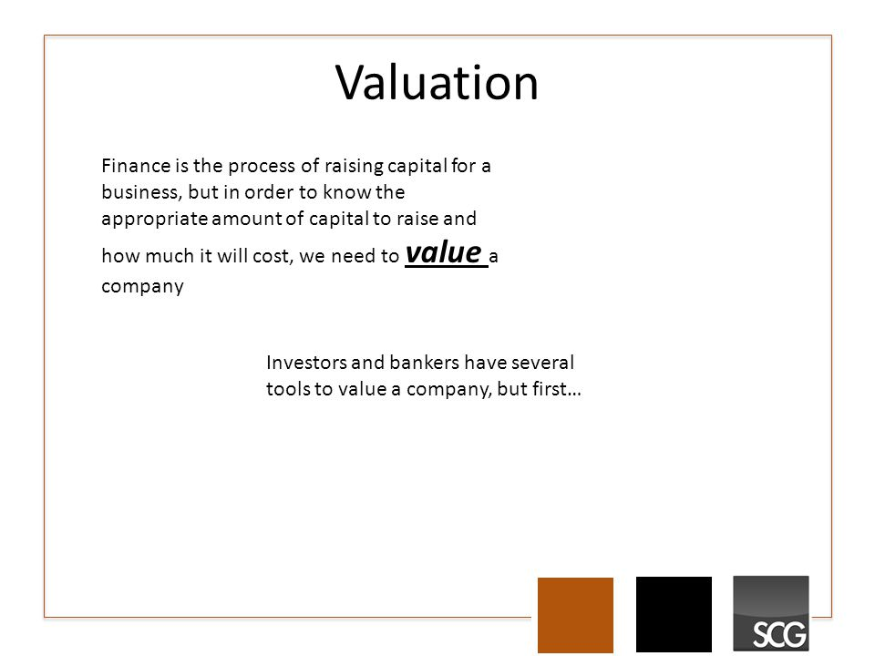 Valuation Finance is the process of raising capital for a business, but in order to know the appropriate amount of capital to raise and how much it wi
