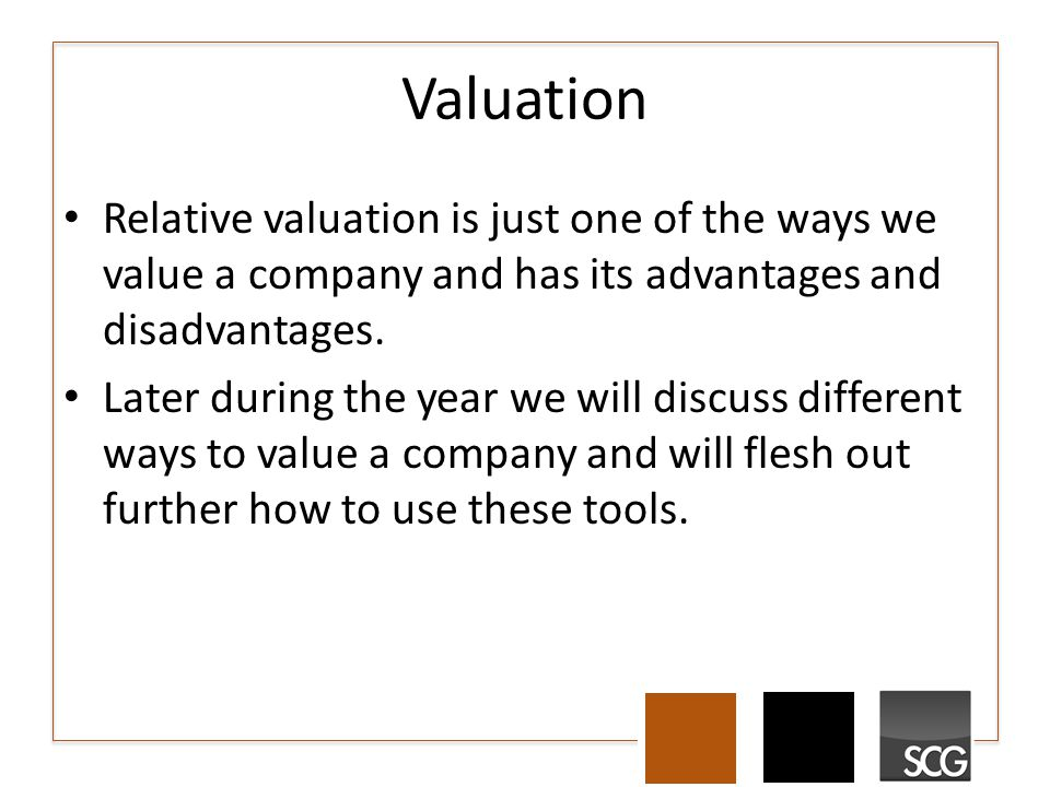 Valuation Relative valuation is just one of the ways we value a company and has its advantages and disadvantages.