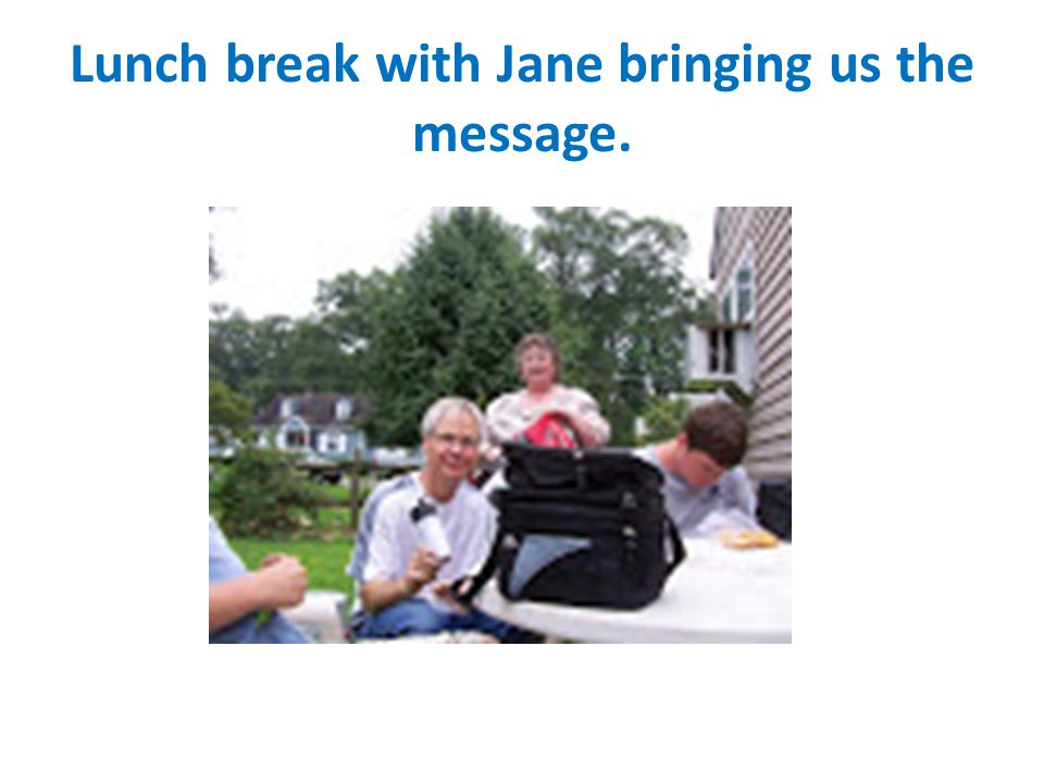 Lunch break with Jane bringing us the message.