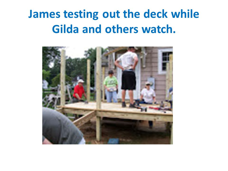 James testing out the deck while Gilda and others watch.