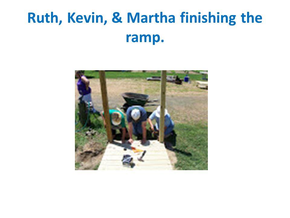 Ruth, Kevin, & Martha finishing the ramp.