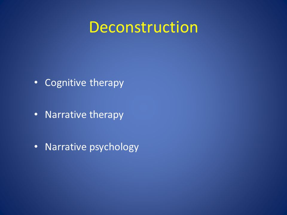 Deconstruction Cognitive therapy Narrative therapy Narrative psychology