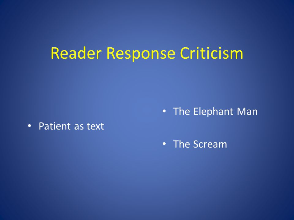 Reader Response Criticism Patient as text The Elephant Man The Scream