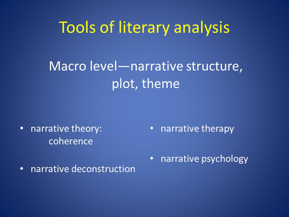 Tools of literary analysis narrative theory: coherence narrative deconstruction narrative therapy narrative psychology Macro level—narrative structure